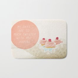 My Days Are So Much Sweeter With You Around Bath Mat