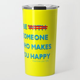 Be Someone Who Makes You Happy Travel Mug