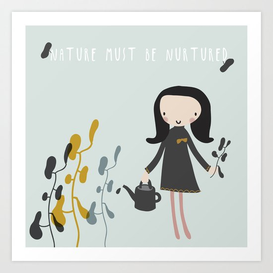 Nature must be nurtured Art Print