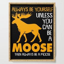 Moose Always Be Yourself Elk Reindeer Deer Stag Serving Tray
