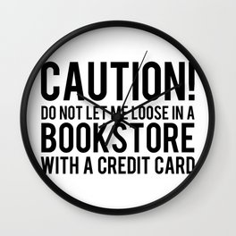 Caution! Do Not Let Me Loose In a Bookstore! Wall Clock