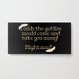 Goblins Take You Away (Black) Metal Print