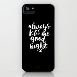 Always Kiss Me Good Night black-white typography black and white design bedroom wall home decor iPhone Case