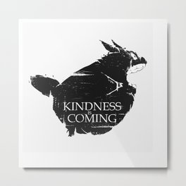 Kindness is coming Metal Print