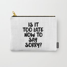 Justin Song Justin Quote Song Lyrics Now to Say Sorry Typographic Print Teen Gift Wall art Room Art Carry-All Pouch