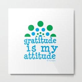 GRATITUDE IS MY ATTITUDE - blue & green Metal Print