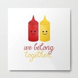 We Belong Together Metal Print