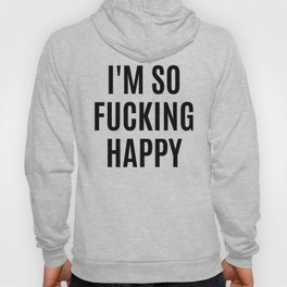 I'M SO FUCKING HAPPY Hoody