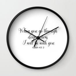 ISAIAH 43:2 - When you go through deep waters I will be with you Wall Clock