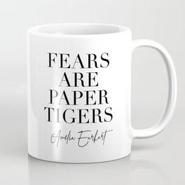 Fears are Paper Tigers. -Amelia Earhart Quote Coffee Mug