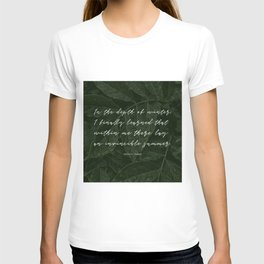 In the depth of winter,I finally learned that  within me there lay an invincible summer-Albert Camus T-shirt