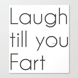 Laugh till you Fart Canvas Print