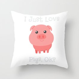 Cute & Funny I Just Love Pigs, OK? Baby Pig Throw Pillow