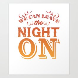 We Can Leave the Night On Funny Graphic T-shirt Art Print