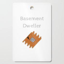 Basement Dweller Cutting Board