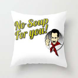 No Soup, Come Back, For You, One Year - Original Design For Tshirts, Posters, Cases Throw Pillow