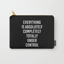 everything is absolutely completely totally under control Carry-All Pouch
