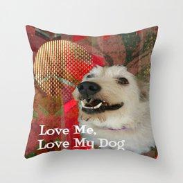 Love Me Love My Dog Throw Pillow