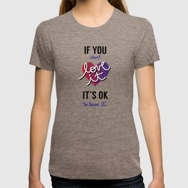 If you don't love it… A PSA for stressed creatives. T-shirt