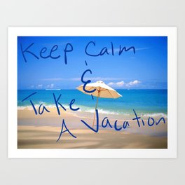 Keep Calm and Take A Vacation Art Print