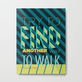 Find Another Way to Walk Metal Print