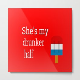 4th Of July, She's My Drunker Half, BFF Gift Metal Print