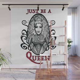 Just be a Queen Wall Mural