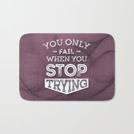 When You Stop Trying - Motivational Quotes. Bath Mat