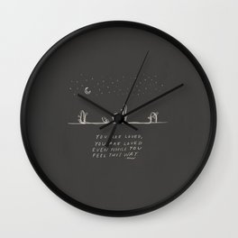 You Are Loved Even While You Feel This Way. Wall Clock