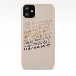May You Approach This Season With Gratitude And Hope: Every Day Will Teach You Something That Is An Integral Part Of Your Growth. iPhone Case
