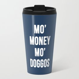 Mo' Money Mo' Doggos Travel Mug