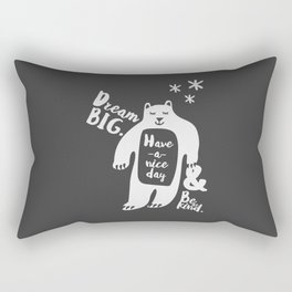 Dream BIG, Have a nice day & Bear Kind - Gray Rectangular Pillow