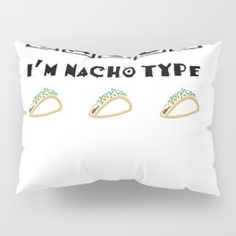 If You Don't Like Tacos I'm Nacho Type Funny Party Design Pillow Sham