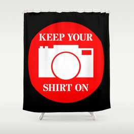 Camera Keep Your Shirt On Shower Curtain