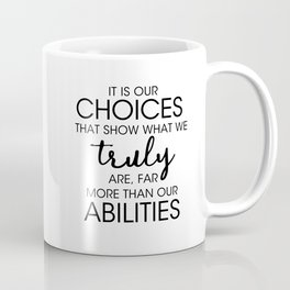 It is our CHOICES that show what we truly are far more than our ABILITIES Coffee Mug