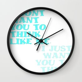 I Don't Want You To Think Like Me I Just Want You To Think Wall Clock