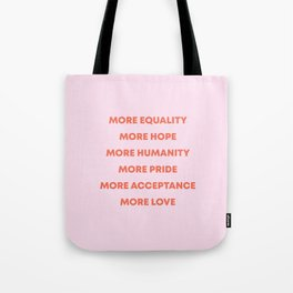 MORE EQUALITY, HOPE, HUMANITY, PRIDE, ACCEPTANCE, AND LOVE Tote Bag
