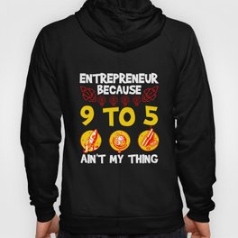 Entrepreneur Because 9 To 5 Ain't My Thing Hoody