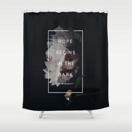 Hope Begins in The Dark - Anne Lamott Shower Curtain