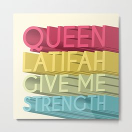 Queen Latifah Give Me Strength Metal Print
