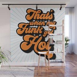 Funk gets hot Wall Mural