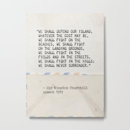 """""""We shall defend our island, whatever the cost may be, we shall fight on the beaches, we shall fight Metal Print"""