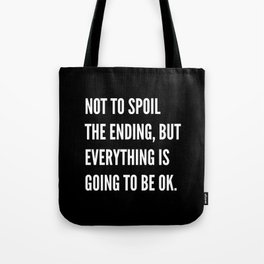 NOT TO SPOIL THE ENDING, BUT EVERYTHING IS GOING TO BE OK (Black & White) Tote Bag
