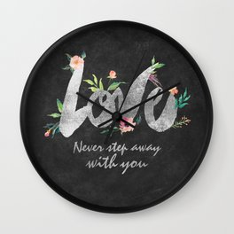 Love never step away with you Wall Clock