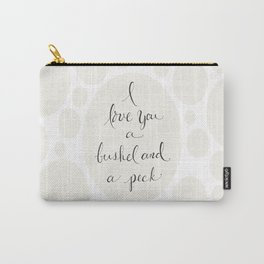 I Love You a Bushel and a Peck Carry-All Pouch