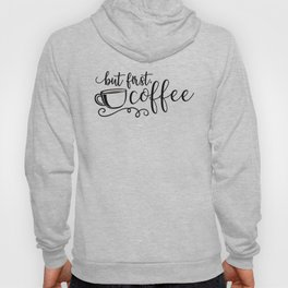 But First Coffee Funny Quote Hoody