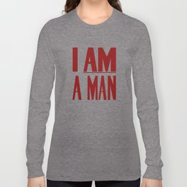 I Am A Man -- Civil Rights Poster Long Sleeve T-shirt