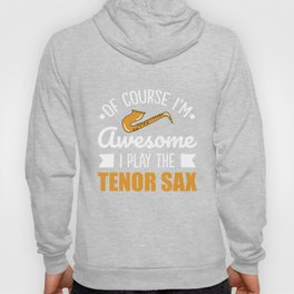 Tenor Saxophone T-Shirt - Of Course I'm Awesome! Hoody