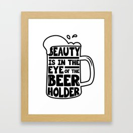 Beer Day - Beauty is in the Eye of Beer Holder Framed Art Print