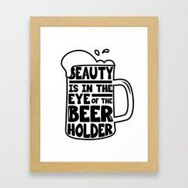 Beer Day - Beauty is in the Eye of Beer Holder Framed Art Print